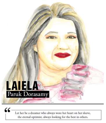 Laiela Paruk Dorasamy - Let her be a dreamer who always wore her heart on her sleeve, the eternal optimist, always looking for the best in others
