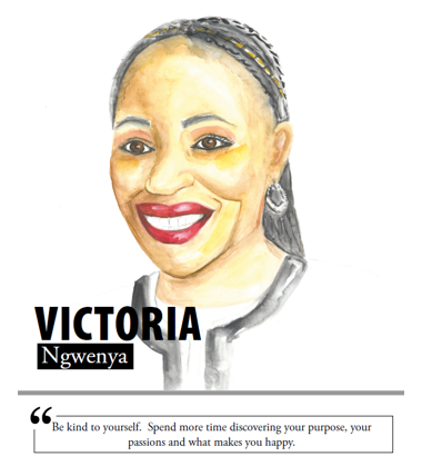 Victoria Ngwenya - Be kind to yourself. Spend more time discovering your purpose, your passions and what makes you happy